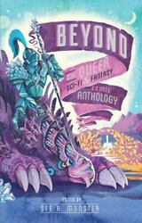 Beyond The Queer Sci-fi And Fantasy Comic Anthology By Monster, Sfe R, Paperback,