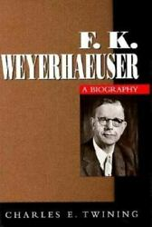 F. K. Weyerhaeuser By Twining, Charles E., Paperback, Used - Very Good
