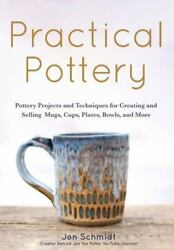 Practical Pottery 40 Pottery Projects For Creating And Selling Mugs Cups Pl