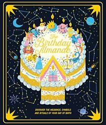 The Birthday Almanac Discover The Meanings Symbols And Rituals Of Your Day Of
