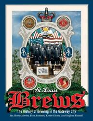St Louis Brews 2nd Edition The History Of Brewing In The Gateway City