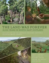 The Land Was Forever 15000 Years In North-east Scotland Excava... 9781785709883