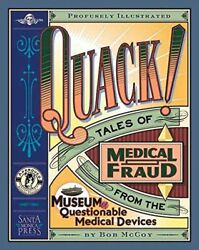 Quack Tales Of Medical Fraud From The Museum Of Questionable Medical Deviceandhellip