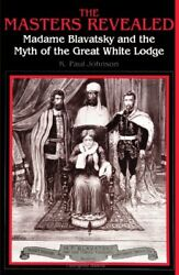 The Masters Revealed Madame Blavatsky And The Myth Of The Great White Lodgeandhellip