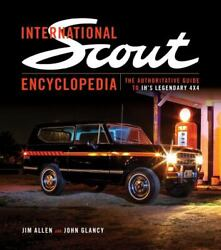 International Scout Encyclopedia The Authoritative Guide To Ih's Legendary 4x4