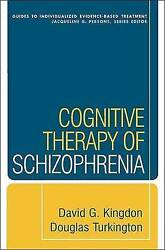 Cognitive Therapy Of Schizophrenia Guides To Individualized Evidence-based Trea