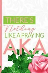 There's Nothing Like A Praying Aka The First And Finest Sorority Prayer Noteboo
