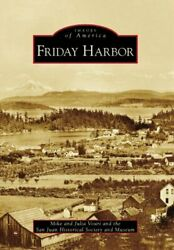 Friday Harbor Images Of America By Vouri, Mike|vouri, Julia|san Juan Histor…
