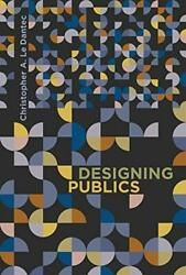 Designing Publics Design Thinking, Design Theory By Dantec, Christopher A.…
