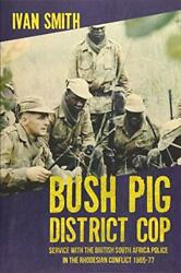 Bush Pig - District Cop Service With The British South Africa Police In The…