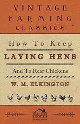How To Keep Laying Hens And To Rear Chickens By Elkington, W. M. Paperback
