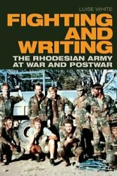 Fighting And Writing The Rhodesian Army At War And Postwar 9781478010623