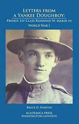 Letters From A Yankee Doughboy Private 1st Class Raymond W Maker In World War I,