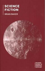 Readers' Guides To Essential Criticism Ser. Science Fiction By Brian Baker...