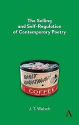 The Selling And Selfregulation Of Contemporary Poetry, J.t. Welsch, Hardback
