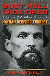Bust Hell Wide Open The Life Of Nathan Bedford Forrest By Mitcham Jr., Samue…
