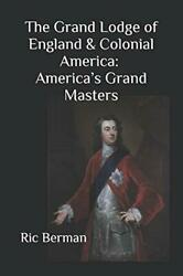 The Grand Lodge Of England And Colonial America Americas Grand Masters By Ber…