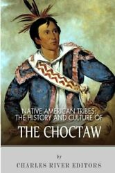 Native American Tribes The History And Culture Of The Choctaw By Charles Riv…