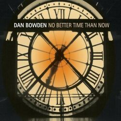 Dan Bowden - No Better Time Than Now [new Cd]