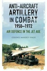 Anti-aircraft Artillery In Combat, 1950-1972 Air Defence In The Jet Age By...
