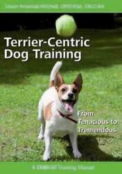 TERRIER-CENTRIC DOG TRAINING - ANTONIAK-MITCHELL DAWN - NEW PAPERBACK BOOK