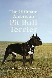 The Ultimate American Pit Bull Terrier by Jacqueline Fraser; Jacqueline O'Neil