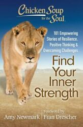 Chicken Soup for the Soul: Find Your Inner Strength : 101 Empowering Stories...