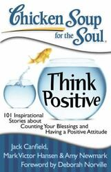 Chicken Soup for the Soul: Think Positive : 101 Inspirational Stories about...
