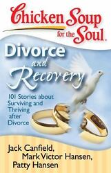 Chicken Soup for the Soul: Divorce and Recovery : 101 Stories about Surviving...
