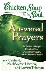 Chicken Soup for the Soul Answered Prayers : 101 Stories of Hope Miracles...