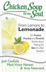 Chicken Soup for the Soul: from Lemons to Lemonade : 101 Positive Practical...