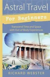Astral Travel for Beginners : Transcend Time and Space with Out Of Body... $4.16
