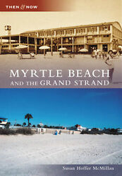 Myrtle Beach and the Grand Strand Then and Now SC Arcadia Publishing $18.69