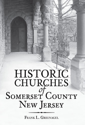 Historic Churches Of Somerset County New Jersey [vintage Images] [nj]