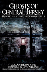 Ghosts Of Central Jersey Historic Haunts Of The Somerset Hills [nj]