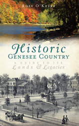 Historic Genesse Country A Guide To Its Lands And Legacies [history And Guide]