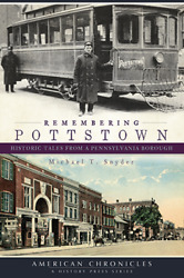 Remembering Pottstown Historic Tales From A Pennsylvania Borough [pa]