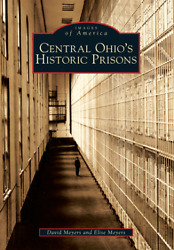 Central Ohioand039s Historic Prisons [images Of America] [oh] [arcadia Publishing]