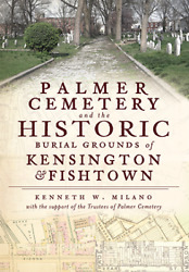 Palmer Cemetery And The Historic Burial Grounds Of Kensington And Fishtown [pa]