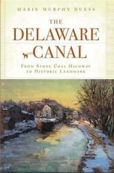 The Delaware Canal From Stone Coal Highway To Historic Landmark [pa]