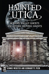 Haunted Utica Mohawk Valley Ghosts And Other Historic Haunts [haunted America]