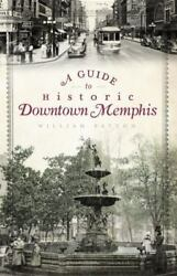 A Guide To Historic Downtown Memphis [history And Guide] [tn] [the History Press]