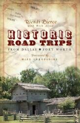 Historic Road Trips From Dallas/fort Worth [tx] [the History Press]