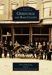 Greenville And Bond County [images Of America] [il] [arcadia Publishing]