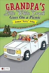 Grandpa's Little White Truck Goes on a Picnic by James Jerry John
