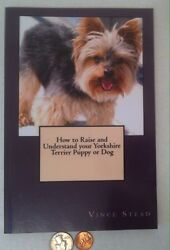 How to Raise and Understand your Yorkshire Terrier Puppy or Dog Book