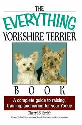 The Everything Yorkshire Terrier Book : A Complete Guide to Raising...  (ExLib)