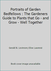 Portraits of Garden Bedfellows : The Gardeners Guide to Plants that Go - and...