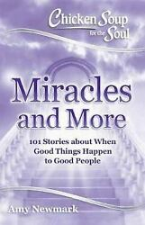 Chicken Soup for the Soul: Miracles and More : 101 Stories of Angels Divine...