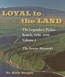 Loyal To The Land The Legendary Parker Ranch, 1950-1970 Volume 2, The Senio…